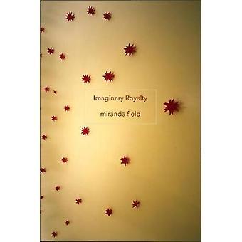 Imaginary Royalty by Miranda Field