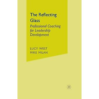 The Reflecting Glass  Professional Coaching for Leadership Development by West & L.