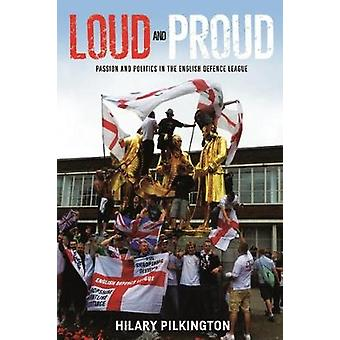 Loud and Proud Passion and Politics in the English Defence League by Pilkington & Hilary