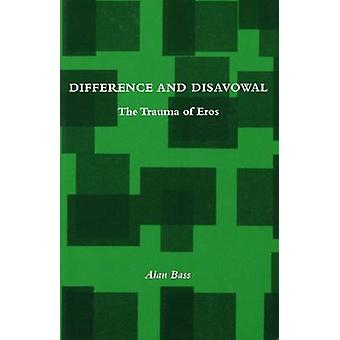 Difference and Disavowal - The Trauma of Eros by Alan Bass - 978080473