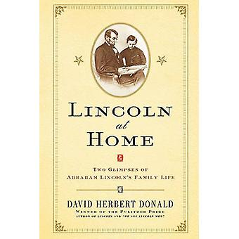Lincoln at Home Two Glimpses of Abraham Lincolns Family Life by Donald & David Herbert