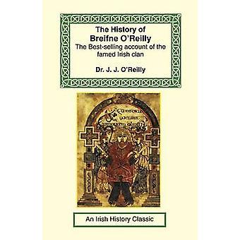 The History of Breifne OReilly by OReilly & J. J.