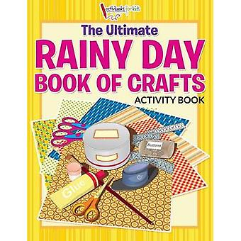 The Ultimate Rainy Day Book of Crafts Activity Book von for Kids & Activibooks
