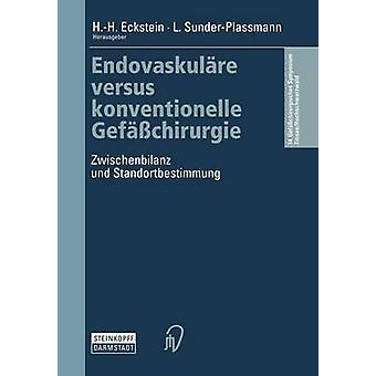 Endovaskulare Versus Konventionelle Gefasschirurgie Zwischenbilanz Und Standortbestimmung by Eckstein & H. H