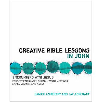 Creative Bible Lessons in John Encounters with Jesus by Ashcraft & Janice and Jay
