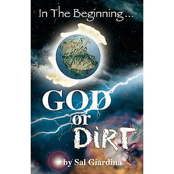 In the Beginning...God or Dirt by Giardina & Sal