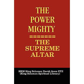 THE POWER MIGHTY  THE SUPREME ALTAR by ETE & King Solomon David Jesse