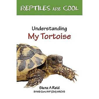 Reptiles Are Cool Understanding My Tortoise by Reid & Siuna a.