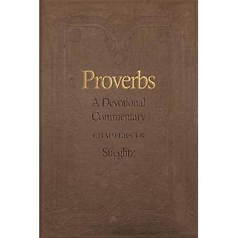 Proverbs A Devotional Commentary Volume 1 by Stieglitz & Gil
