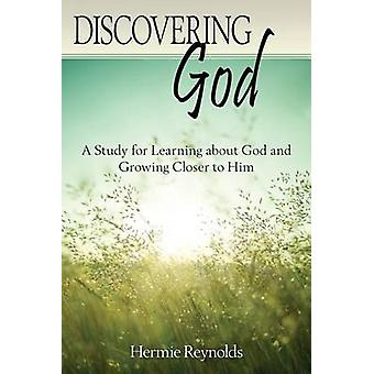 Discovering God A Study for Learning about God and Growing Closer to Him by Reynolds & Hermie