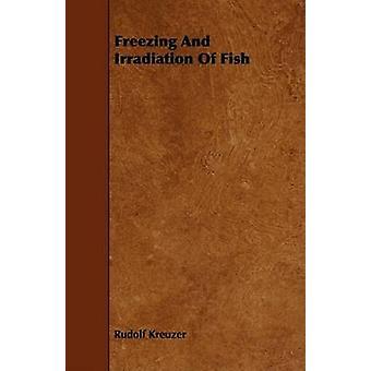 Freezing And Irradiation Of Fish by Kreuzer & Rudolf