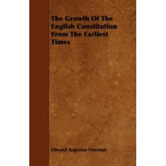 The Growth of the English Constitution from the Earliest Times by Freeman & Edward Augustus