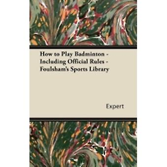 How to Play Badminton  Including Official Rules  Foulshams Sports Library by Expert
