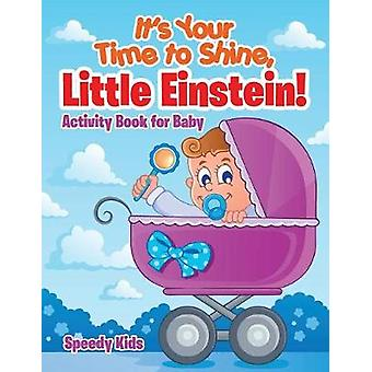Its Your Time to Shine Little Einstein  Activity Book for Baby by Speedy Kids
