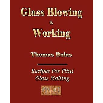 Glassblowing and Working  Illustrated by Thomas Bolas
