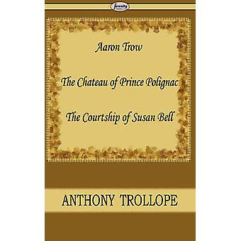 Aaron Trow  the Chateau of Prince Polignac  the Courtship of Susan Bell by Trollope & Anthony