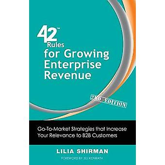 42 Rules for Growing Enterprise Revenue 2nd Edition GoToMarket Strategies That Increase Your Relevance to B2B Customers by Shirman & Lilia