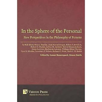 In the Sphere of the Personal New Perspectives in the Philosophy of Persons by Beauregard & James
