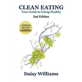 Clean Eating Your Guide to Eating Clean by Williams & Daisy