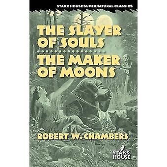 The Slayer of Souls  The Maker of Moons by Chambers & Robert W.