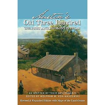 Austins Old Three Hundred The First Anglo Colony in Texas by VonMaszewski & Wolfman M.