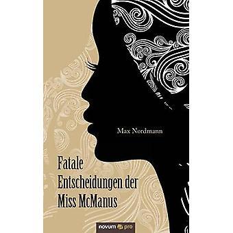 Fatale Entscheidungen der Miss McManus by Max Nordmann