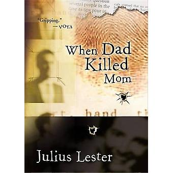 When Dad Killed Mom by Julius Lester - 9780152046989 Book