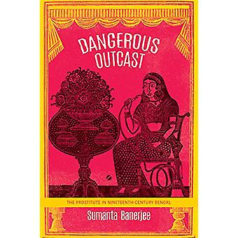Dangerous Outcast - The Prostitute in Nineteenth-Century Bengal by Sum