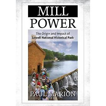 Mill Power - The Origin and Impact of Lowell National Historical Park