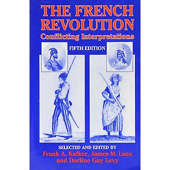 The French Revolution - Conflicting Interpretations by Frank A. Kafker