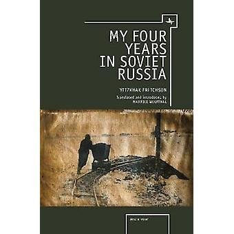 My Four Years in Soviet Russia by Yitzhak Erlichson - Maurice Wolftha