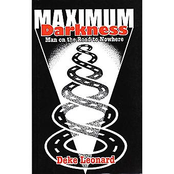Maximum Darkness - Man On The Road to Nowhere by Deke Leonard - 978178
