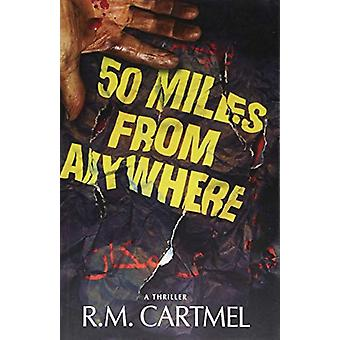 50 Miles from Anywhere by R.M. Cartmel - 9781912563098 Book