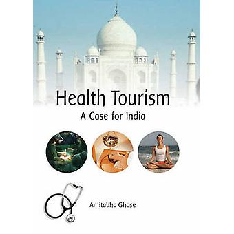 Health Tourism - A Case for India by Amitabha Ghose - 9788131427224 Bo