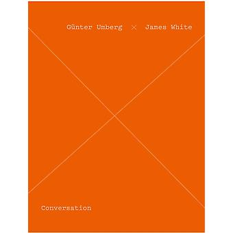 Gunter Umberg  James White  Conversation by By artist Gunter Umberg & By artist James White & Edited by Thomas Zander & Text by David Campany & Text by Klaus Honnef