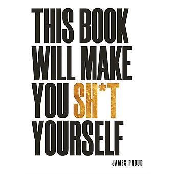 This Book Will Make You Sht Yourself by James Proud