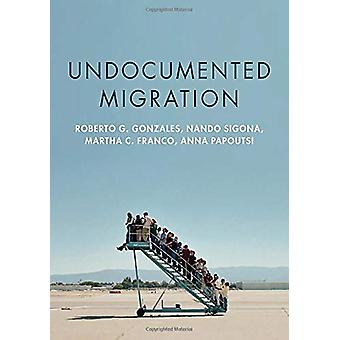 Undocumented Migration by Roberto G. Gonzales - 9781509531806 Book