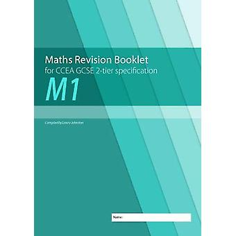 M1 Maths Revision Booklet for CCEA GCSE 2-tier Specification by Lowry