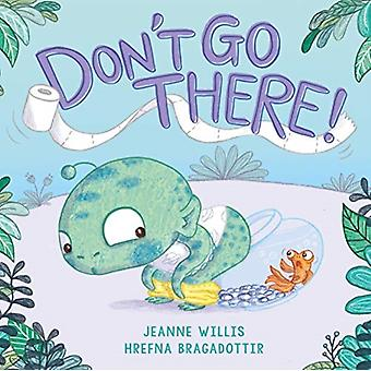 Dont Go There by Jeanne Willis & Illustrated by Hrefna Bragadottir