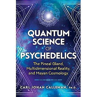 Scienza quantistica degli psichedelici: la ghiandola pineale, la realtà multidimensionale e la cosmologia maya