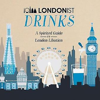 Londonist Drinks A Spirited Guide to London Libation