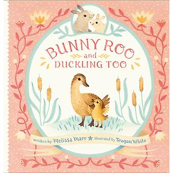 Bunny Roo and Duckling Too by Marr & Melissa
