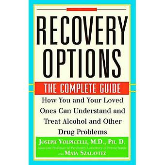 Recovery Options - The Complete Guide - How You and Your Loved Ones Ca