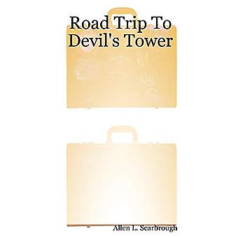 Road Trip To Devil's Tower by Allen L. Scarbrough - 9780615177168 Book