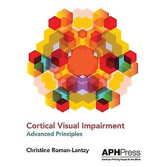 Cortical Visual Impairment - Advanced Principles by Christine Roman-La