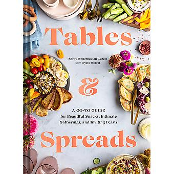 Tables  Spreads A GoTo Guide for Beautiful Snacks Intimate Gatherings and Inviting Feasts