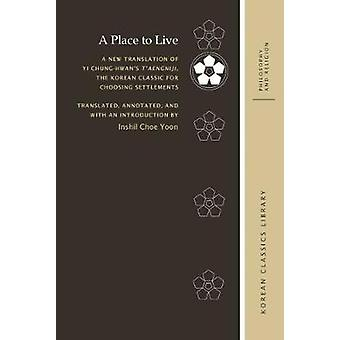 A Place to Live - A New Translation of Yi Chung-hwan's T'aengniji - th