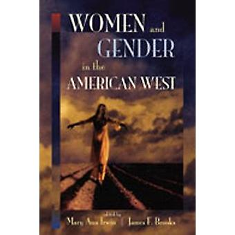 Women and Gender in the American West by James F. Brooks Mary Ann Irwin