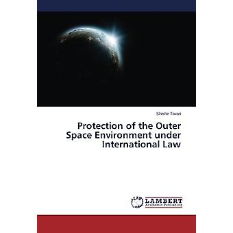 Protection of the Outer Space Environment under International Law by