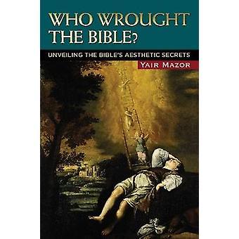 Som smidda Bibeln? -Avtäcka Bibelns estetiska hemligheter av Ya